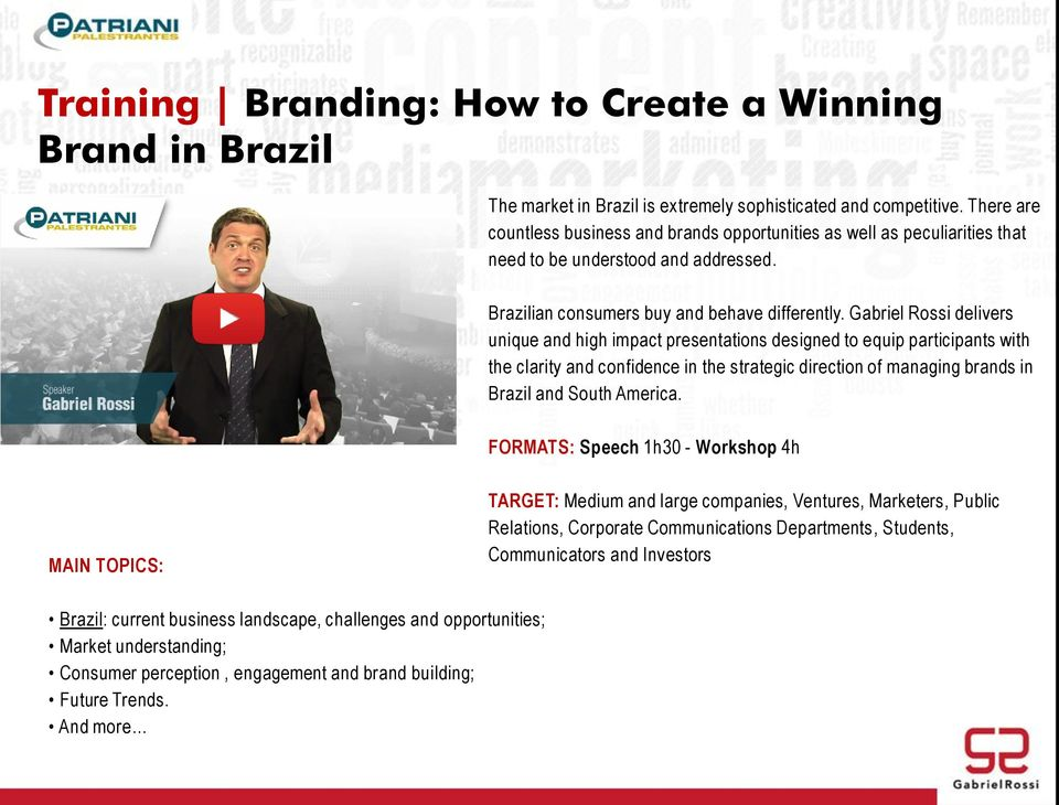 Gabriel Rossi delivers unique and high impact presentations designed to equip participants with the clarity and confidence in the strategic direction of managing brands in Brazil and South America.