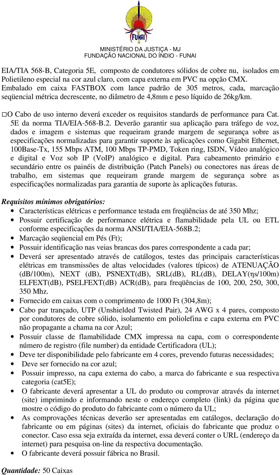 O Cabo de uso interno deverá exceder os requisitos standards de performance para Cat. 5E da norma TIA/EIA-568-B.2.