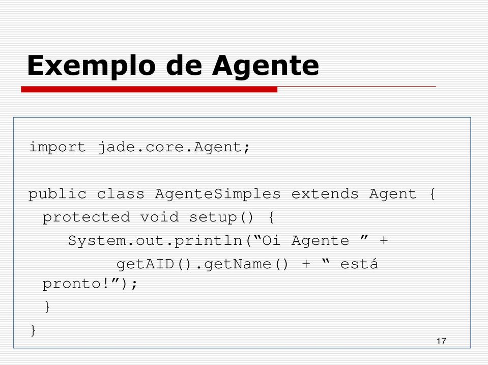 Agent { } protected void setup() { System.