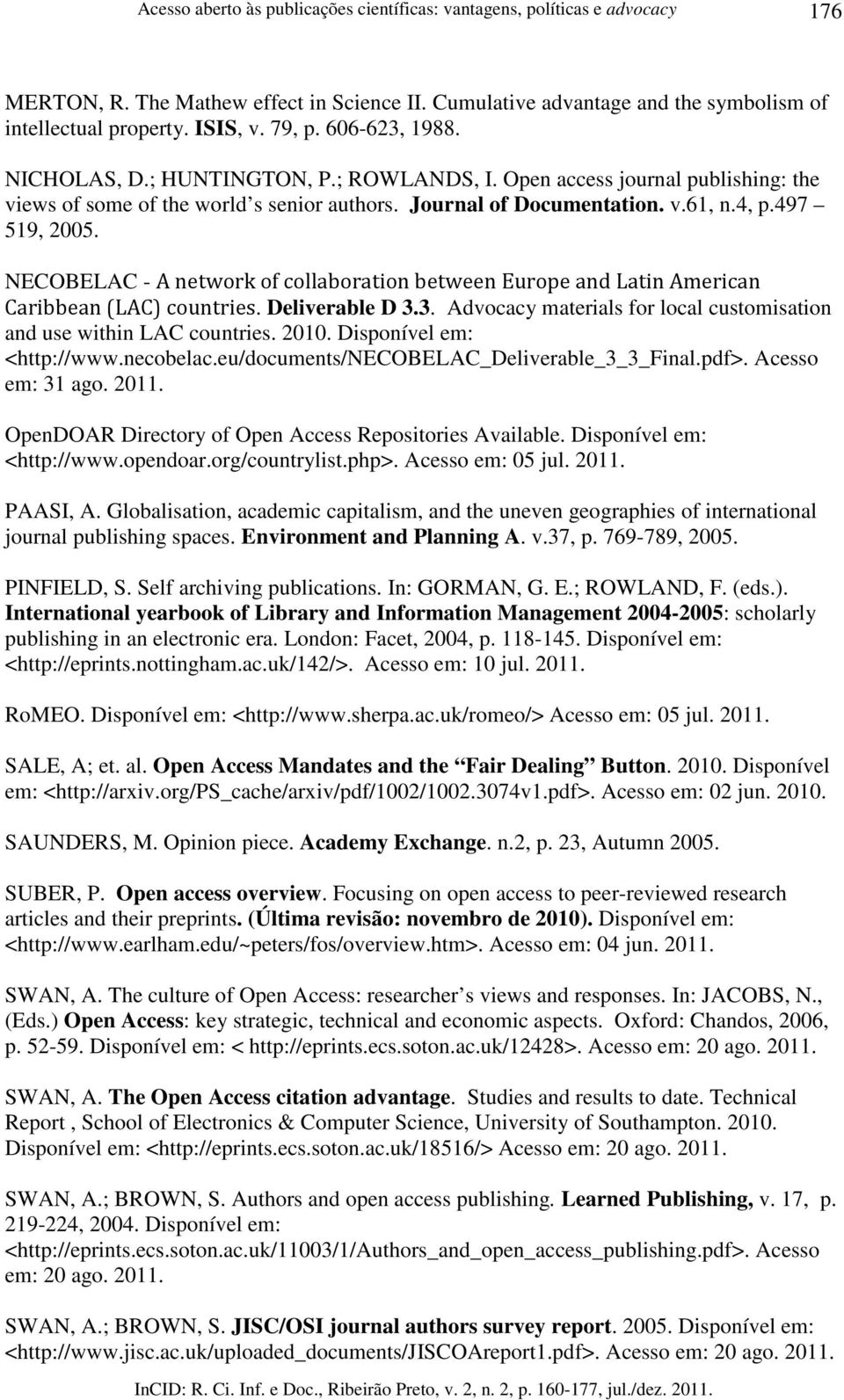 NECOBELAC -. Deliverable D 3.3. Advocacy materials for local customisation and use within LAC countries. 2010. Disponível em: <http://www.necobelac.eu/documents/necobelac_deliverable_3_3_final.pdf>.