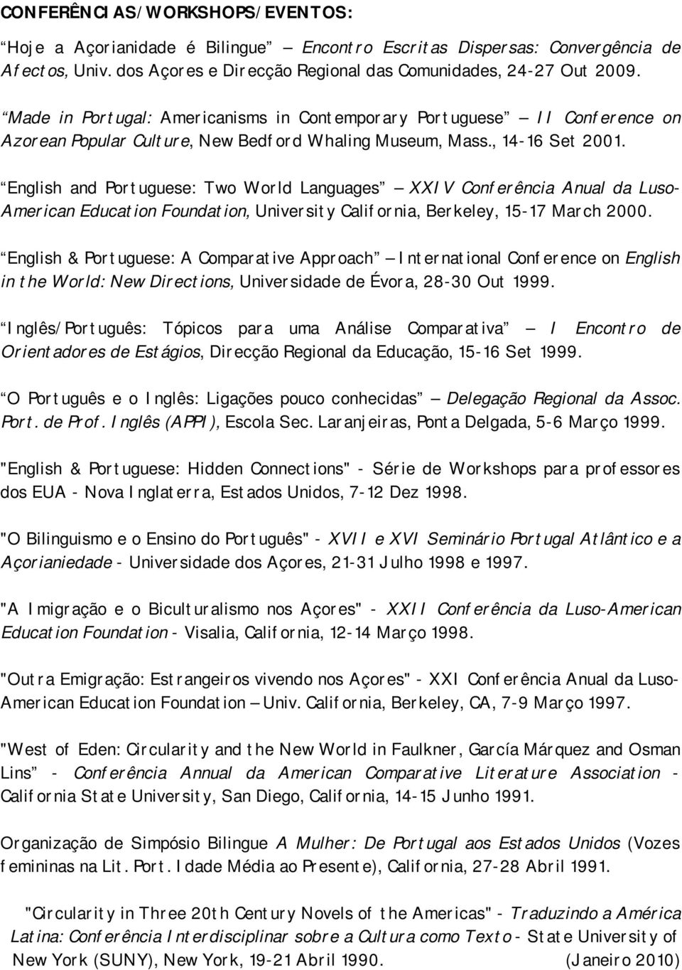 English and Portuguese: Two World Languages XXIV Conferência Anual da Luso- American Education Foundation, University California, Berkeley, 15-17 March 2000.