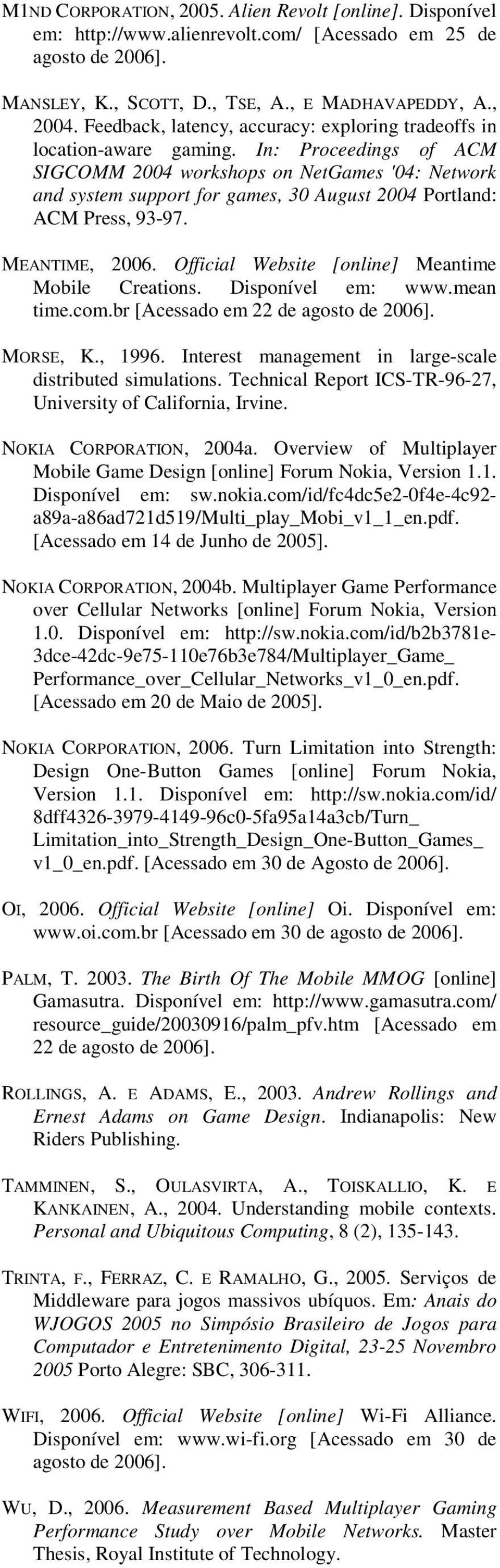 In: Proceedings of ACM SIGCOMM 2004 workshops on NetGames '04: Network and system support for games, 30 August 2004 Portland: ACM Press, 93-97. MEANTIME, 2006.