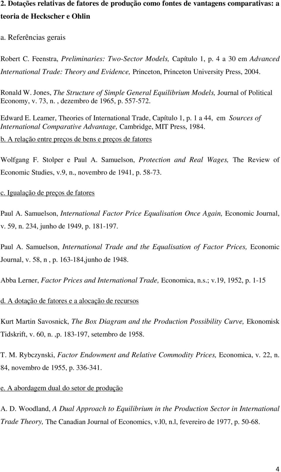Jones, The Structure of Simple General Equilibrium Models, Journal of Political Economy, v. 73, n., dezembro de 1965, p. 557-572. Edward E. Leamer, Theories of International Trade, Capítulo 1, p.