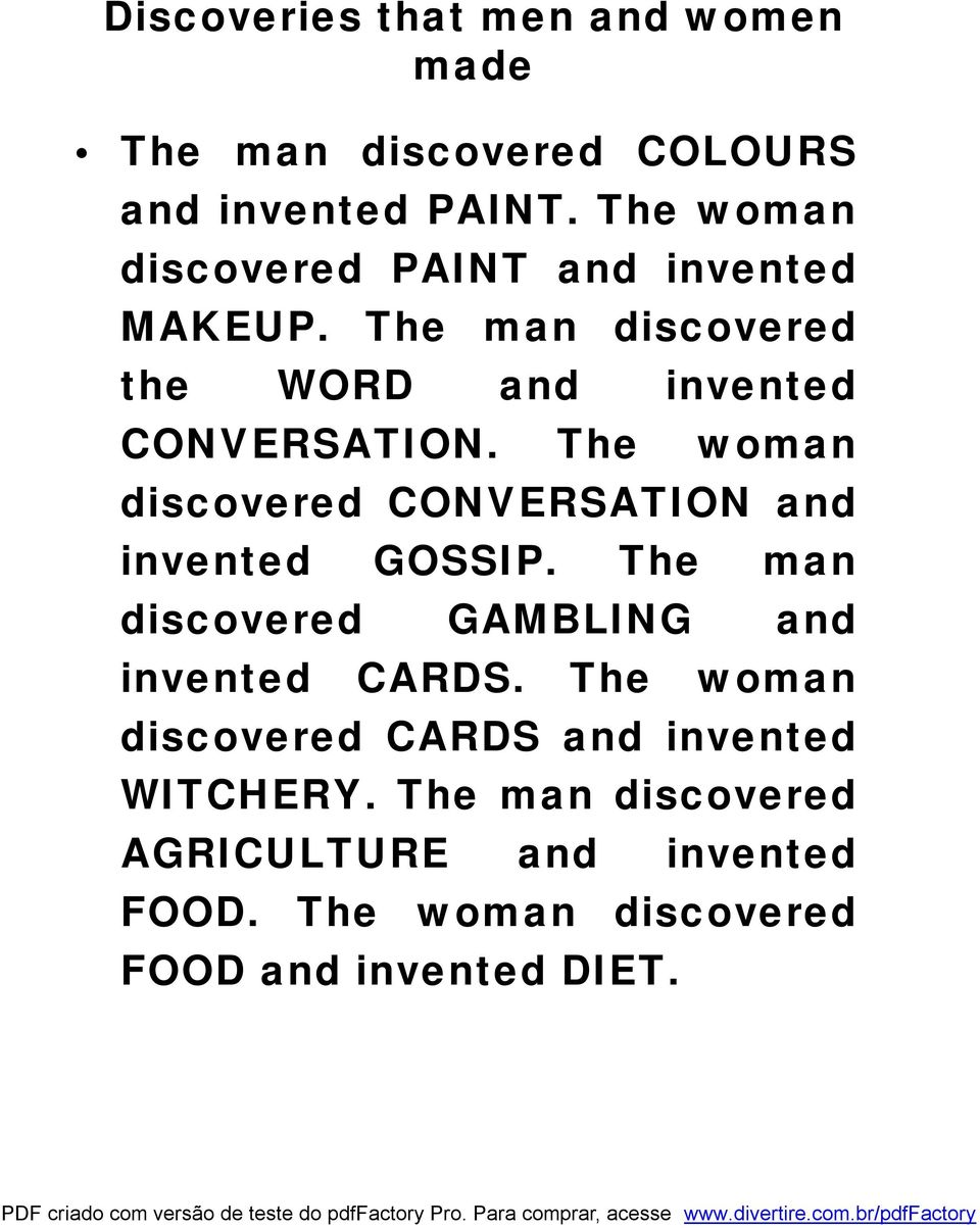 The woman discovered CONVERSATION and invented GOSSIP. The man discovered GAMBLING and invented CARDS.