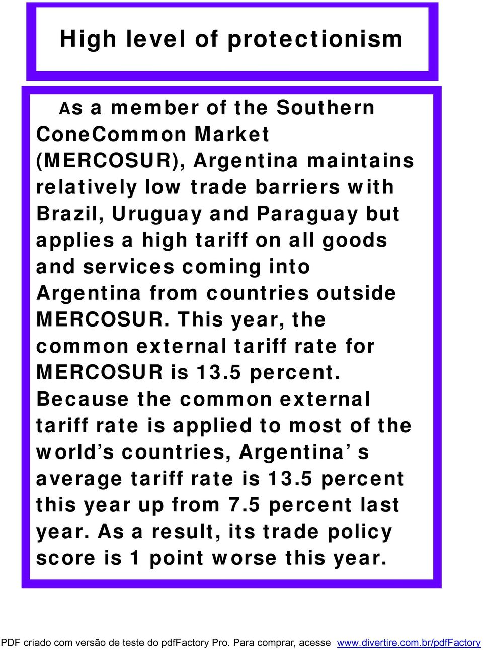 This year, the common external tariff rate for MERCOSUR is 13.5 percent.