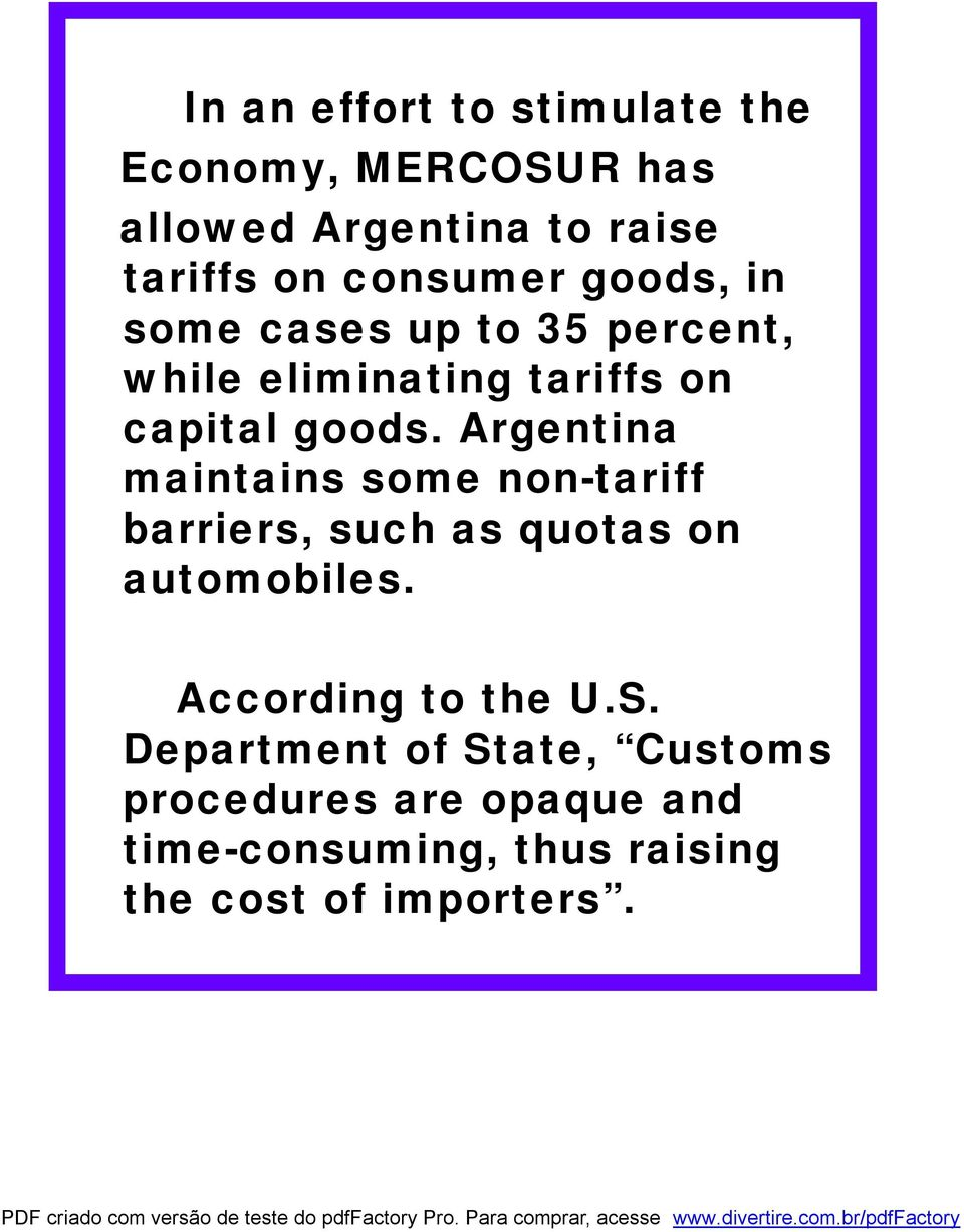 Argentina maintains some non-tariff barriers, such as quotas on automobiles. According to the U.