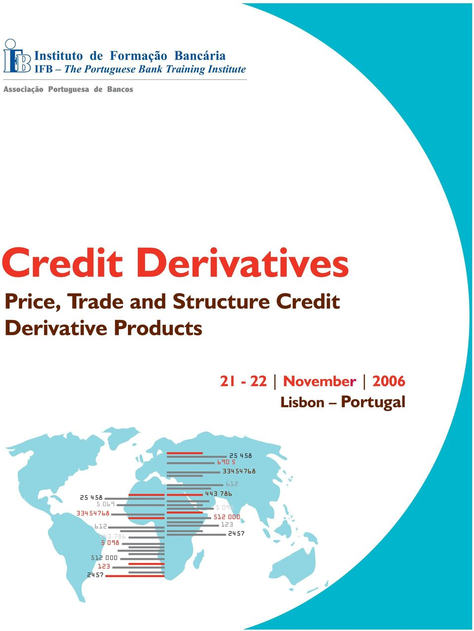 Credit Derivative Products 21-22 November 2006 Lisbon Portugal 25 458 5 069