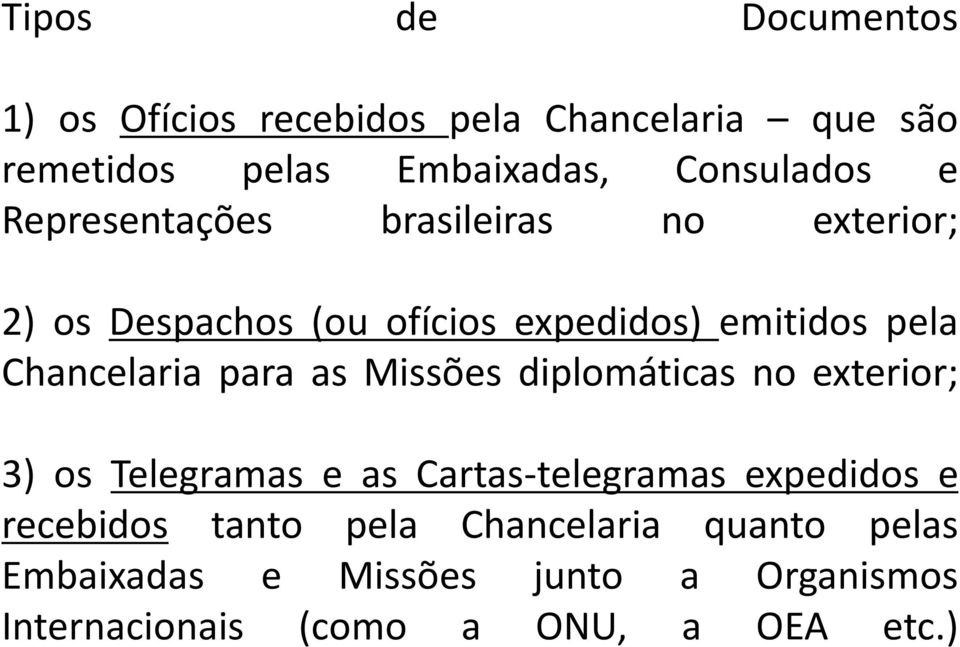 para as Missões diplomáticas no exterior; 3) os Telegramas e as Cartas-telegramas expedidos e recebidos