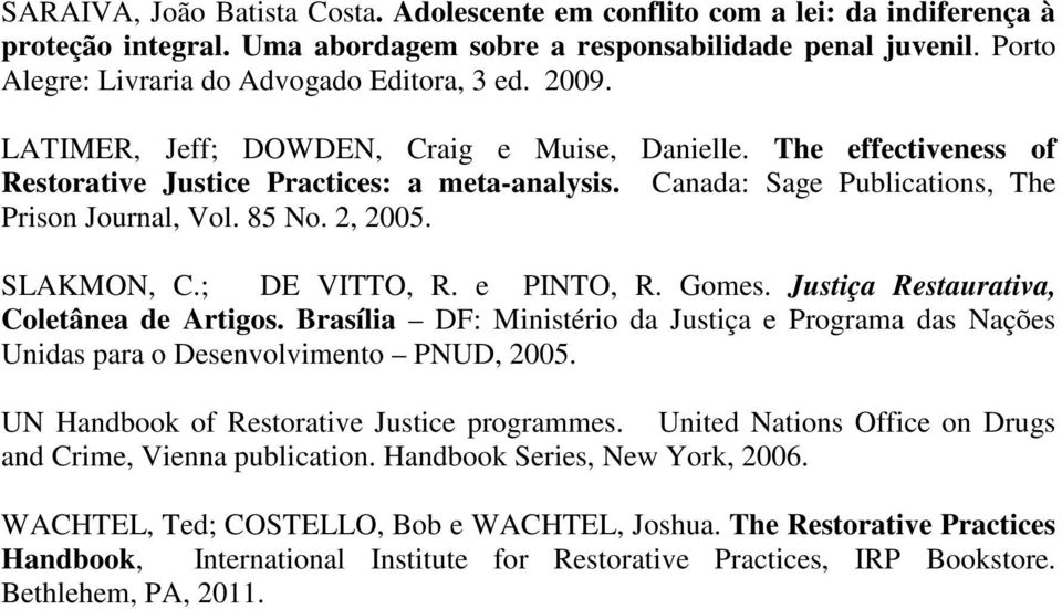 Canada: Sage Publications, The Prison Journal, Vol. 85 No. 2, 2005. SLAKMON, C.; DE VITTO, R. e PINTO, R. Gomes. Justiça Restaurativa, Coletânea de Artigos.