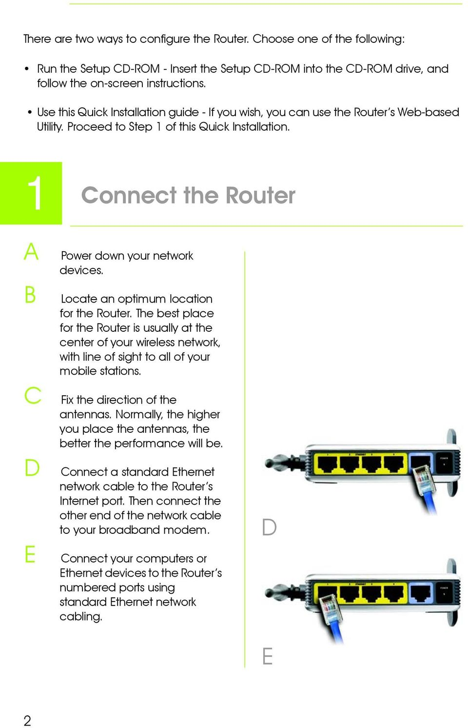 1 Connect the Router A B C D E Power down your network devices. Locate an optimum location for the Router.