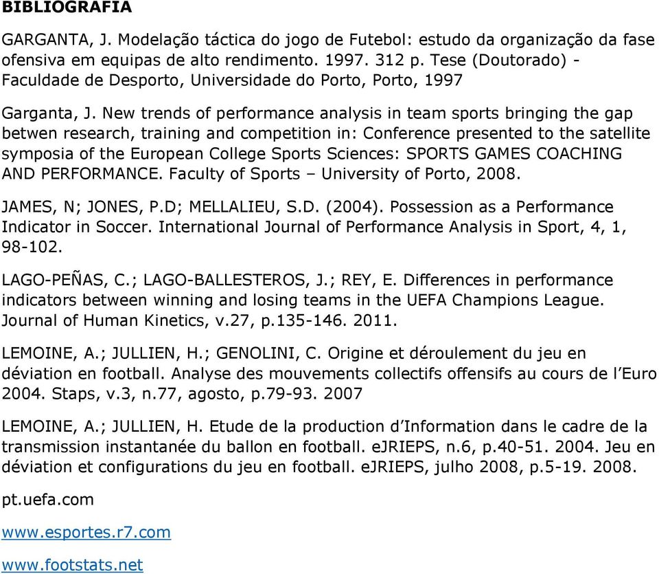 New trends of performance analysis in team sports bringing the gap betwen research, training and competition in: Conference presented to the satellite symposia of the European College Sports