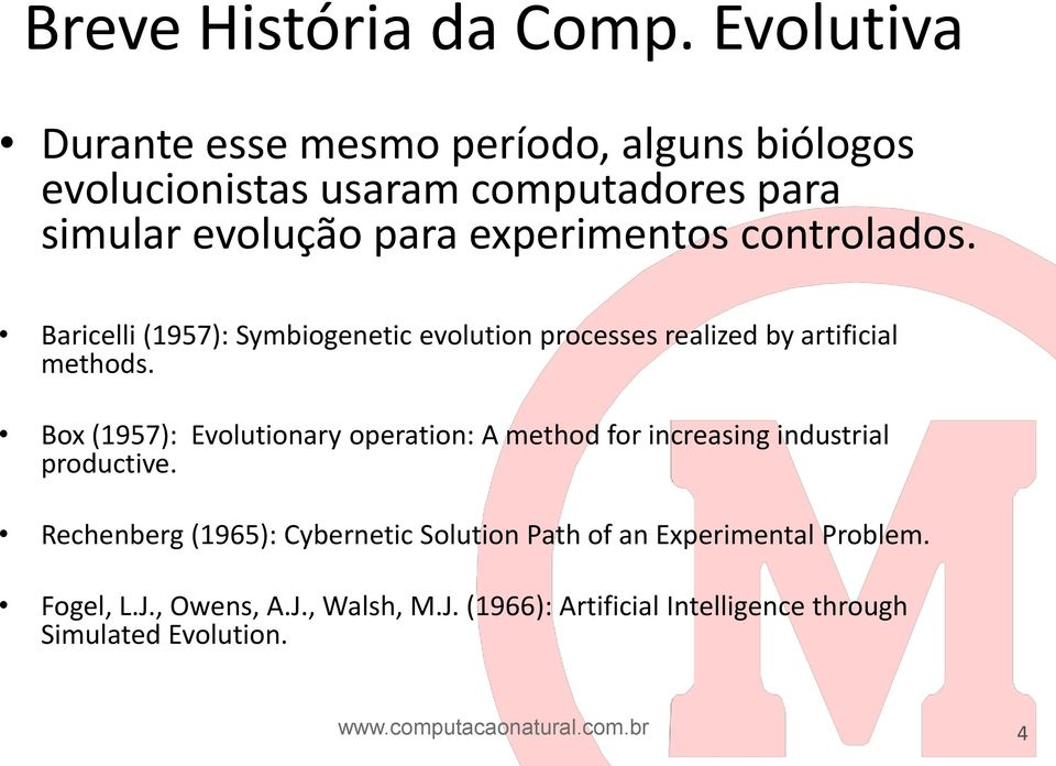 controlados. Baricelli (1957): Symbiogenetic evolution processes realized by artificial methods.
