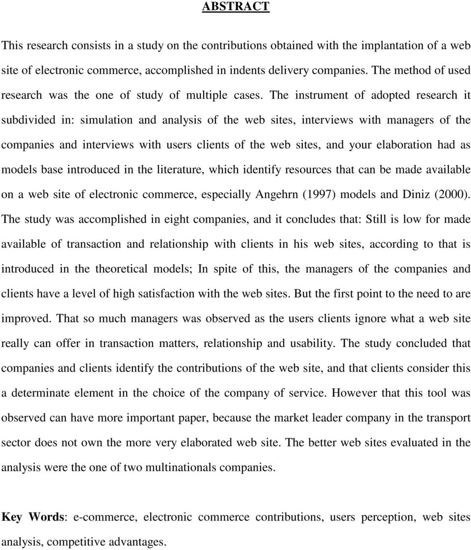The instrument of adopted research it subdivided in: simulation and analysis of the web sites, interviews with managers of the companies and interviews with users clients of the web sites, and your
