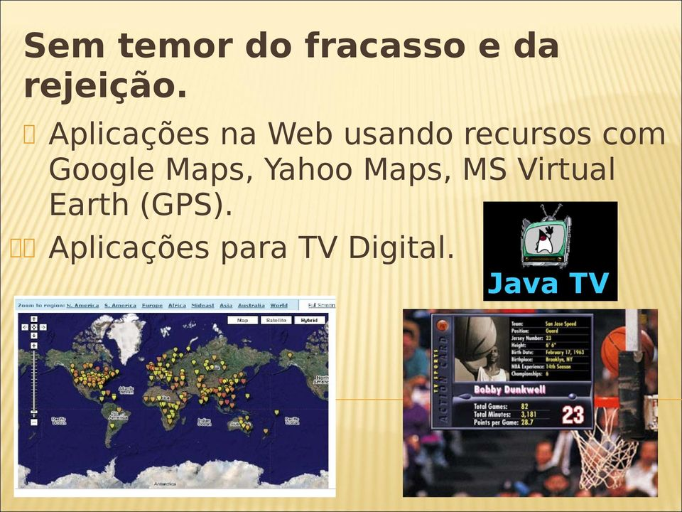 Google Maps, Yahoo Maps, MS Virtual