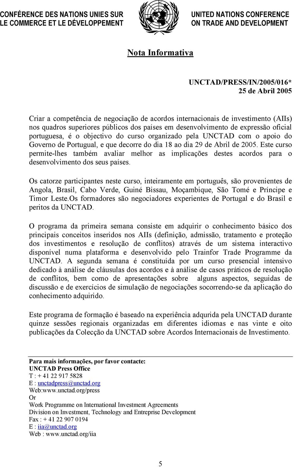 UNCTAD com o apoio do Governo de Portugual, e que decorre do dia 18 ao dia 29 de Abril de 2005.