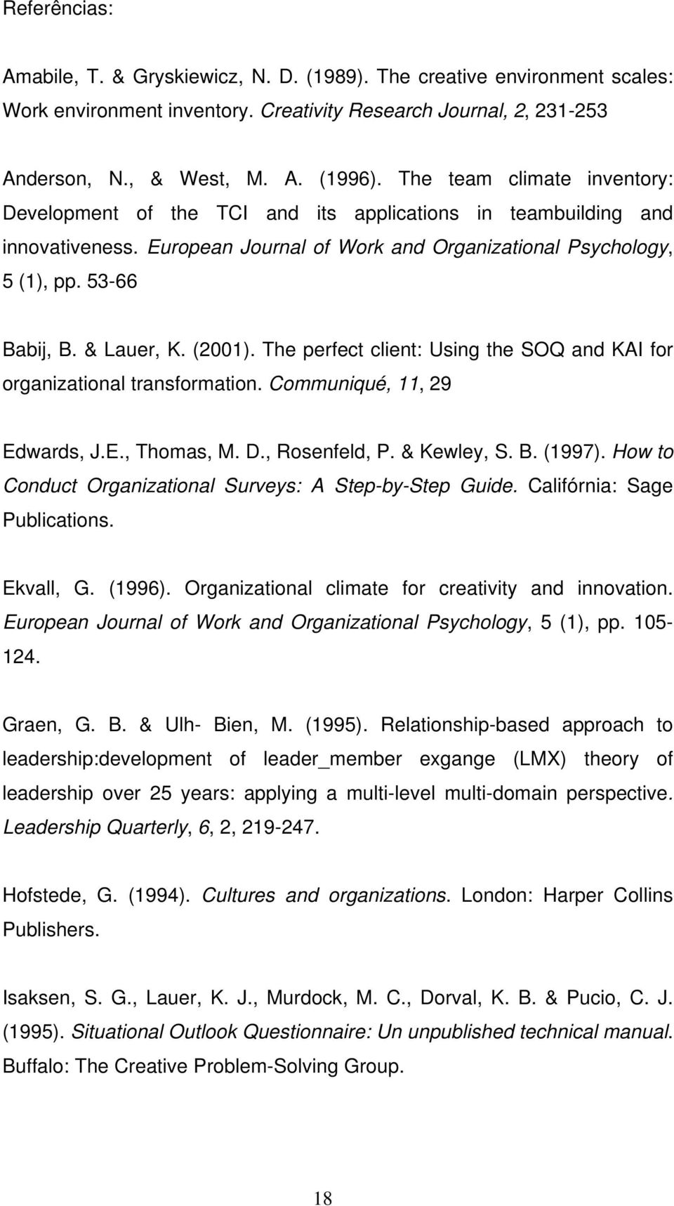 & Lauer, K. (2001). The perfect client: Using the SOQ and KAI for organizational transformation. Communiqué, 11, 29 Edwards, J.E., Thomas, M. D., Rosenfeld, P. & Kewley, S. B. (1997).