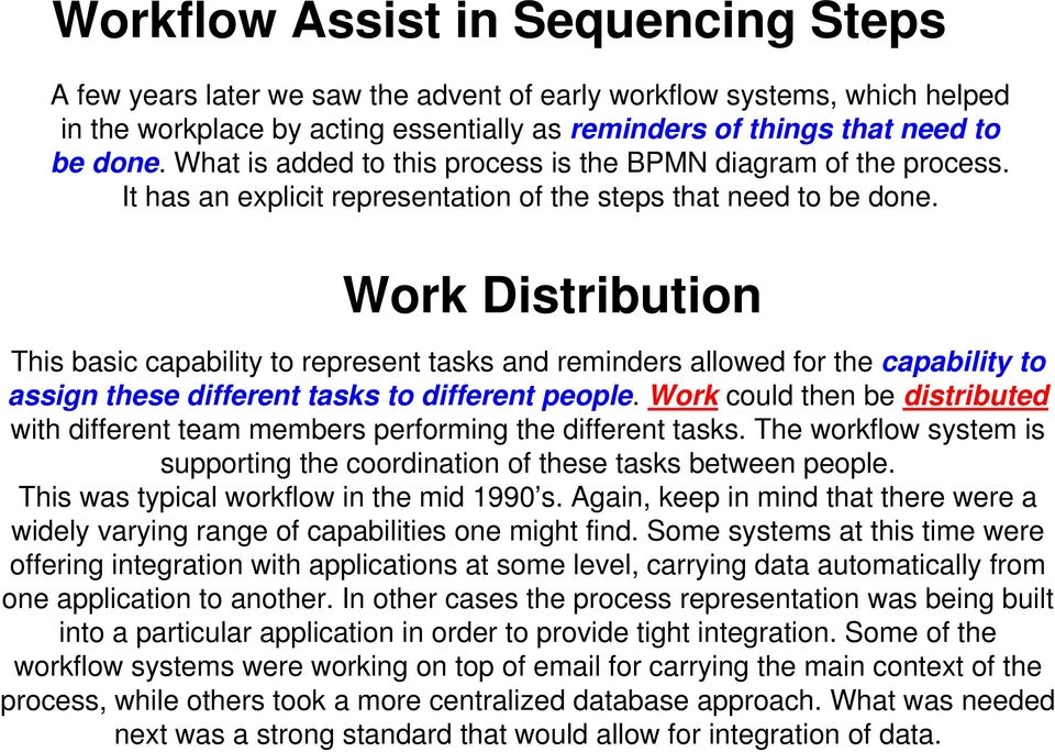 Work Distribution This basic capability to represent tasks and reminders allowed for the capability to assign these different tasks to different people.