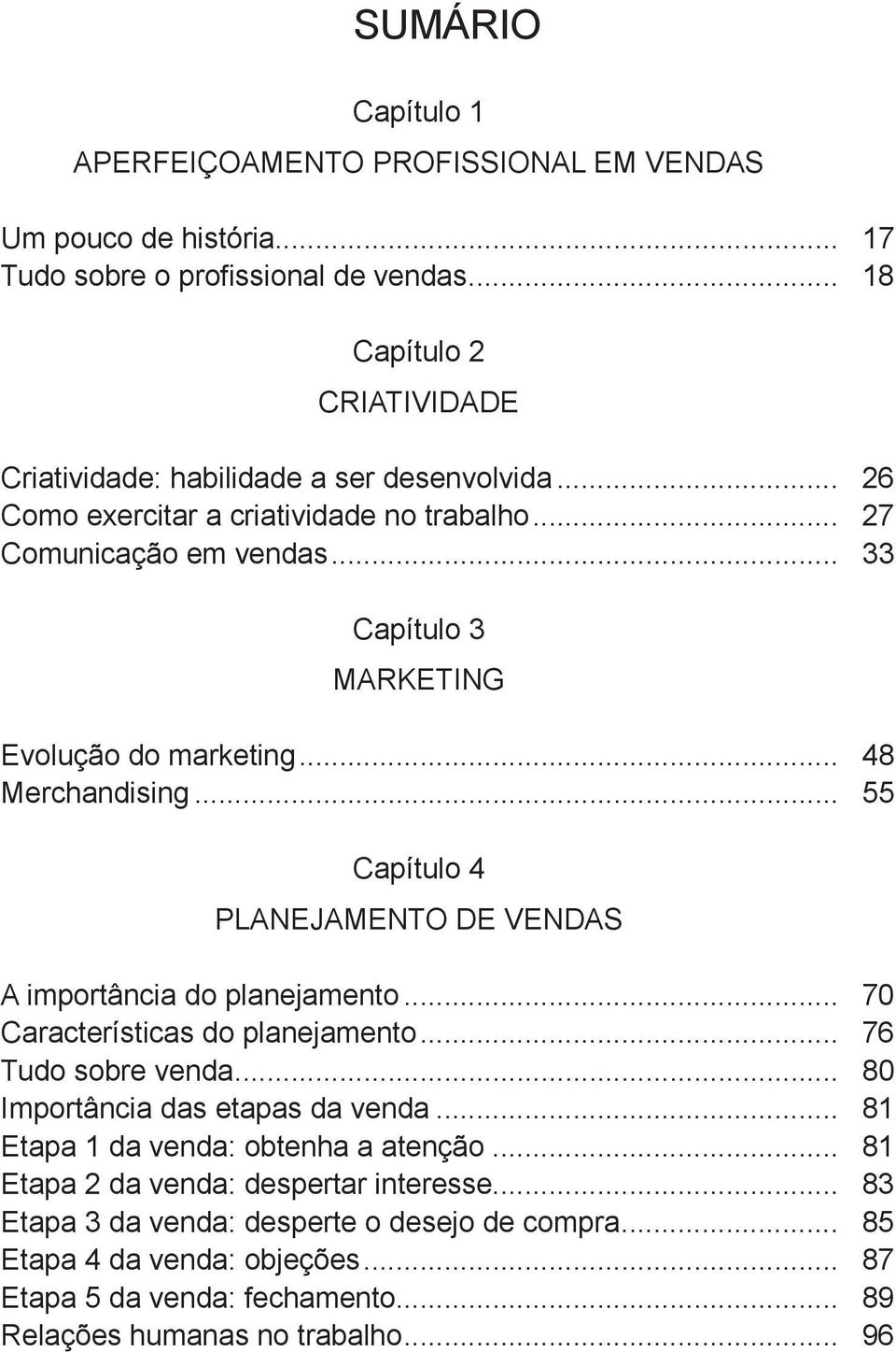 .. 33 Capítulo 3 MARKETING Evolução do marketing... 48 Merchandising... 55 Capítulo 4 PLANEJAMENTO DE VENDAS A importância do planejamento... 70 Características do planejamento.