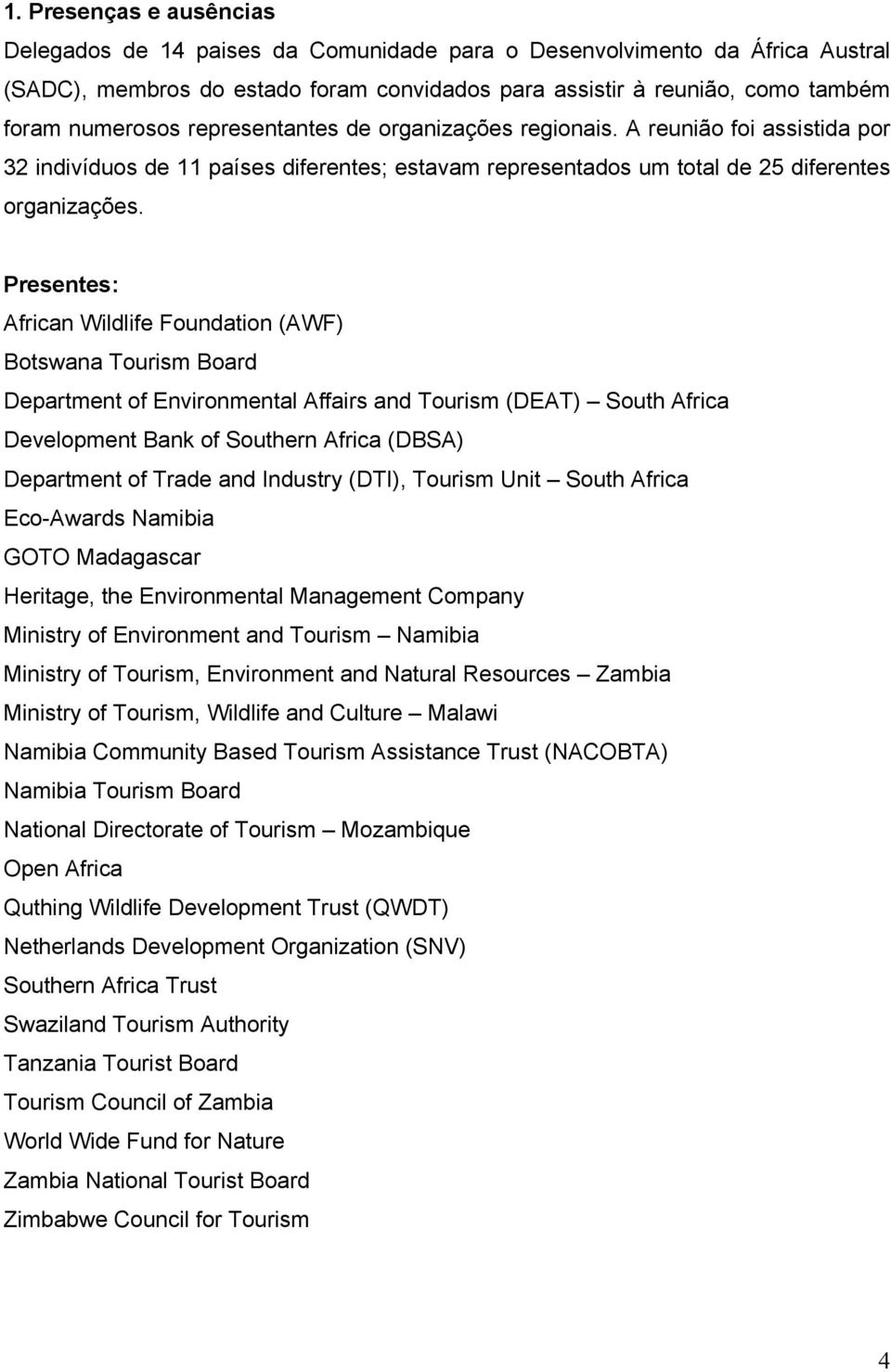 Presentes: African Wildlife Foundation (AWF) Botswana Tourism Board Department of Environmental Affairs and Tourism (DEAT) South Africa Development Bank of Southern Africa (DBSA) Department of Trade