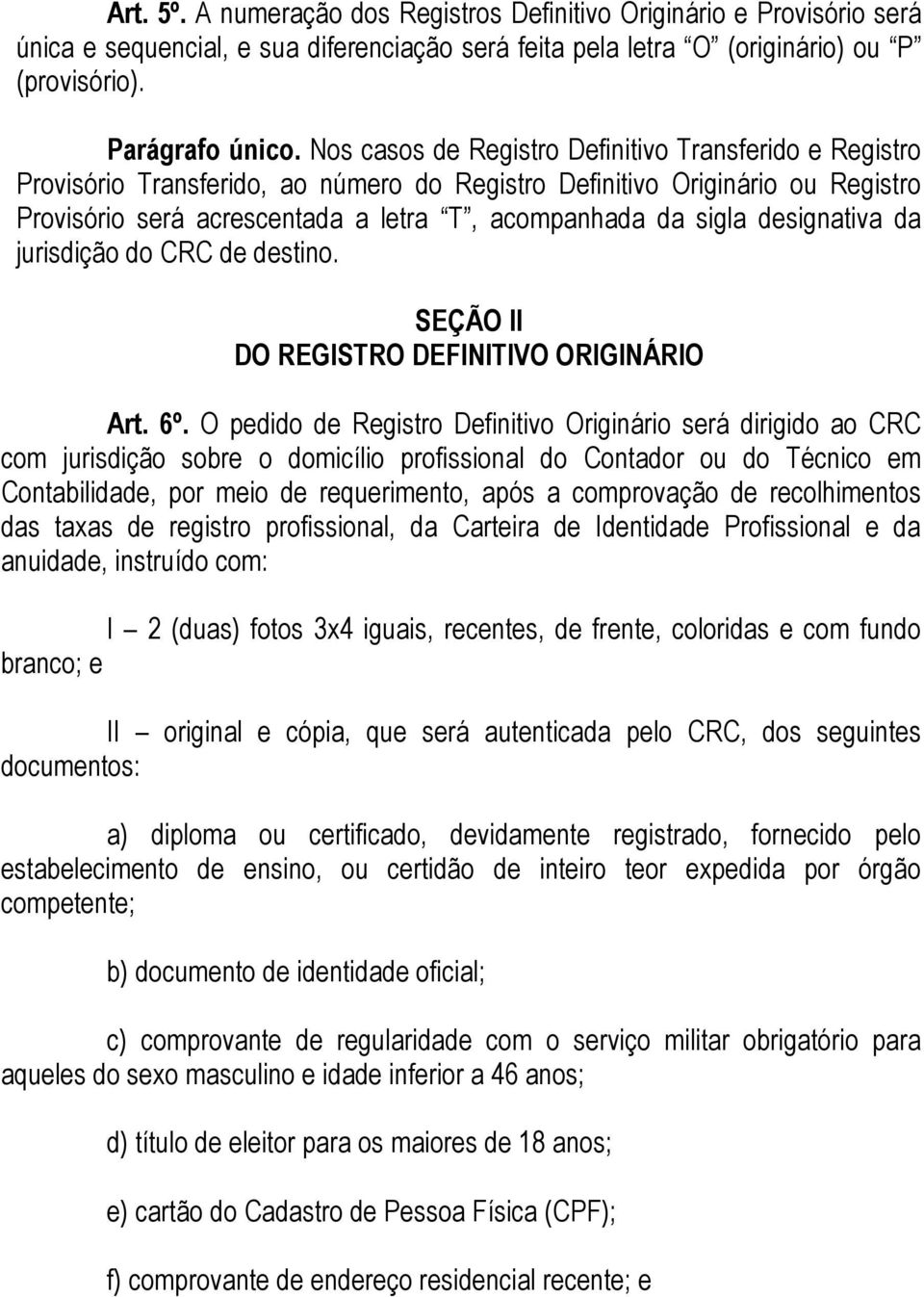 designativa da jurisdição do CRC de destino. SEÇÃO II DO REGISTRO DEFINITIVO ORIGINÁRIO Art. 6º.