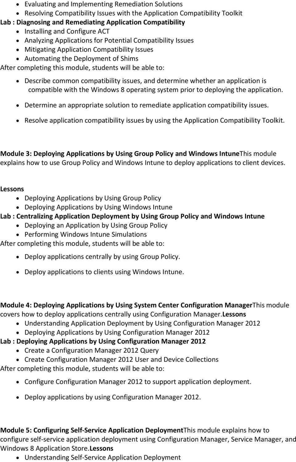 determine whether an application is compatible with the Windows 8 operating system prior to deploying the application. Determine an appropriate solution to remediate application compatibility issues.