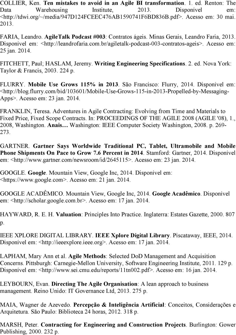 Acess em: 25 jan. 2014. FITCHETT, Paul; HASLAM, Jeremy. Writing Engineering Specificatins. 2. ed. Nva Yrk: Taylr & Francis, 2003. 224 p. FLURRY. Mbile Use Grws 115% in 2013. Sã Francisc: Flurry, 2014.