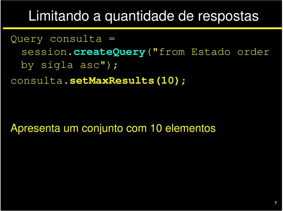 "createquery(""from Estado order by sigla"