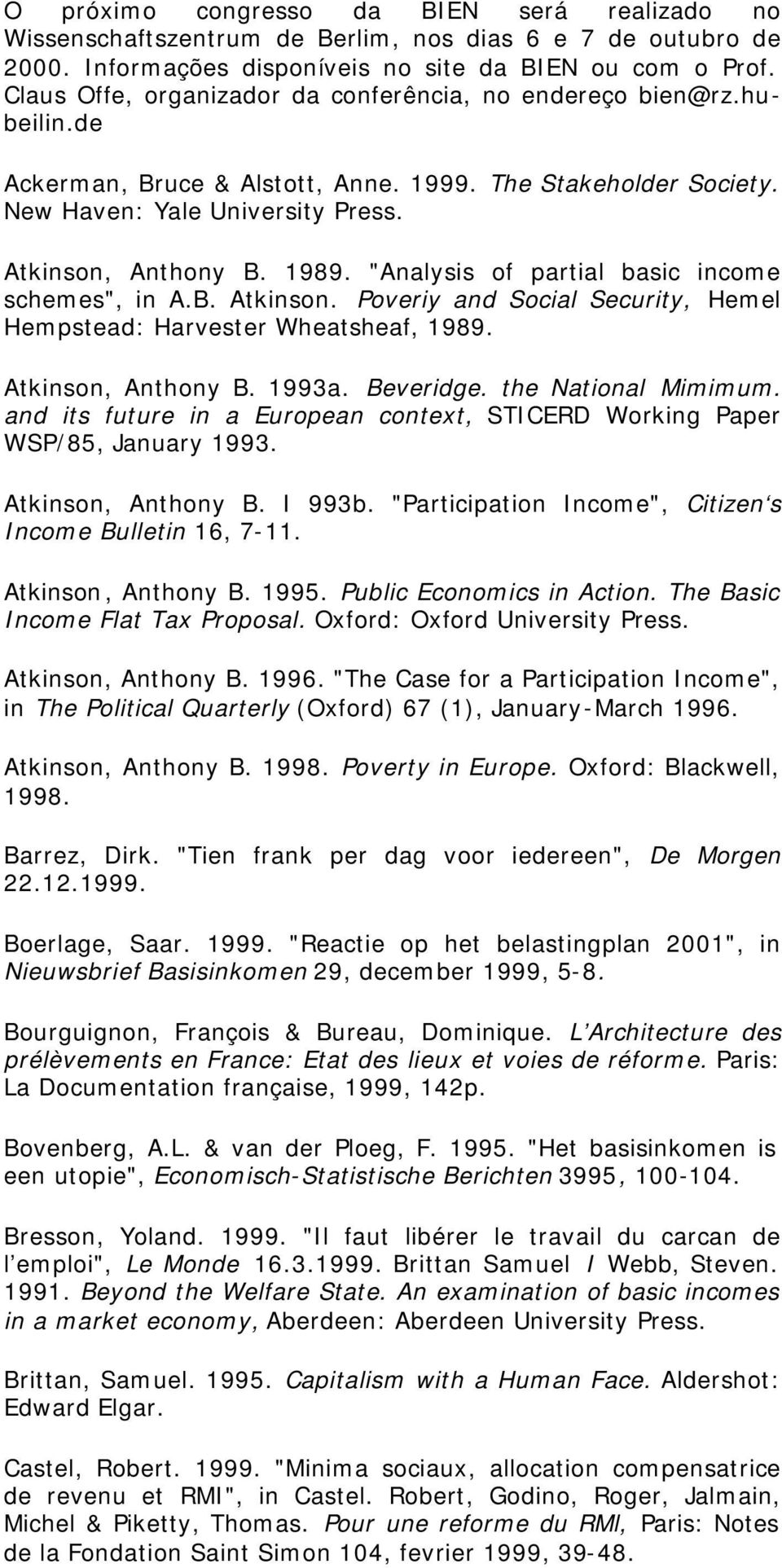 """Analysis of partial basic income schemes"", in A.B. Atkinson. Poveriy and Social Security, Hemel Hempstead: Harvester Wheatsheaf, 1989. Atkinson, Anthony B. 1993a. Beveridge. the National Mimimum."