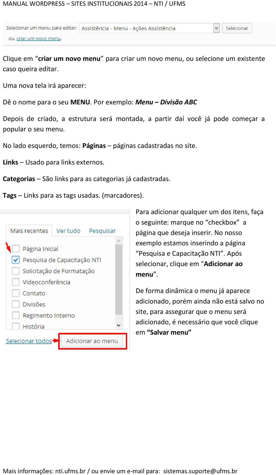 Links Usado para links externos. Categorias São links para as categorias já cadastradas. Tags Links para as tags usadas. (marcadores).