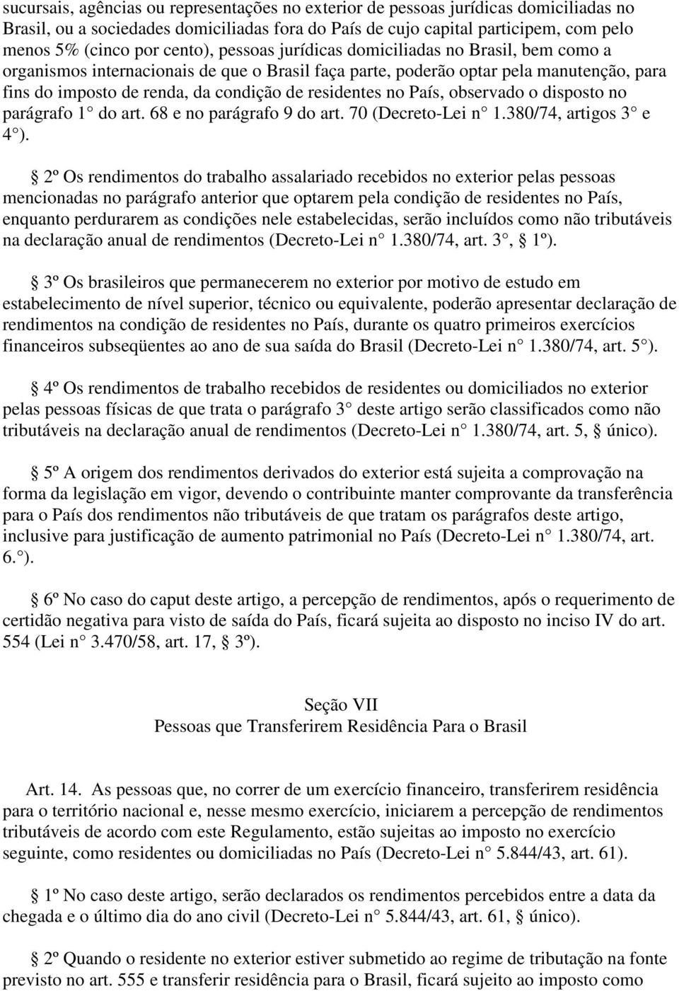 residentes no País, observado o disposto no parágrafo 1 do art. 68 e no parágrafo 9 do art. 70 (Decreto-Lei n 1.380/74, artigos 3 e 4 ).
