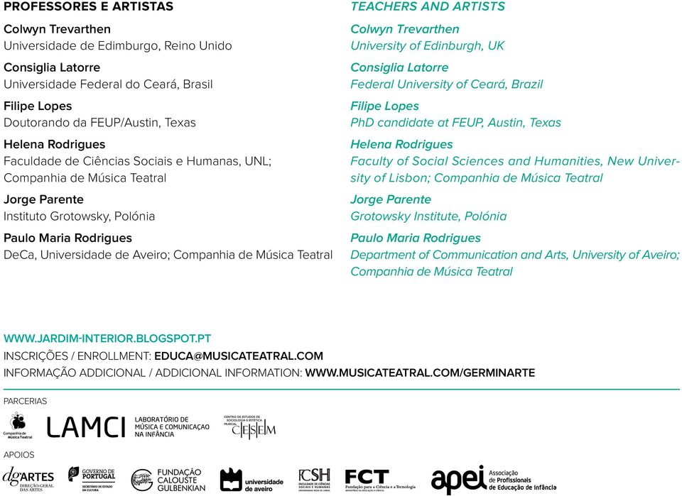 artists Colwyn Trevarthen University of Edinburgh, UK Consiglia Latorre Federal University of Ceará, Brazil Filipe Lopes PhD candidate at FEUP, Austin, Texas Helena Rodrigues Faculty of Social