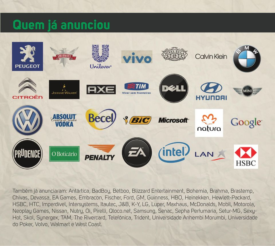 Luper, Maxhaus, McDonalds, Mobil, Motorola, Neoplay Games, Nissan, Nutry, Oi, Pirelli, Qloco.