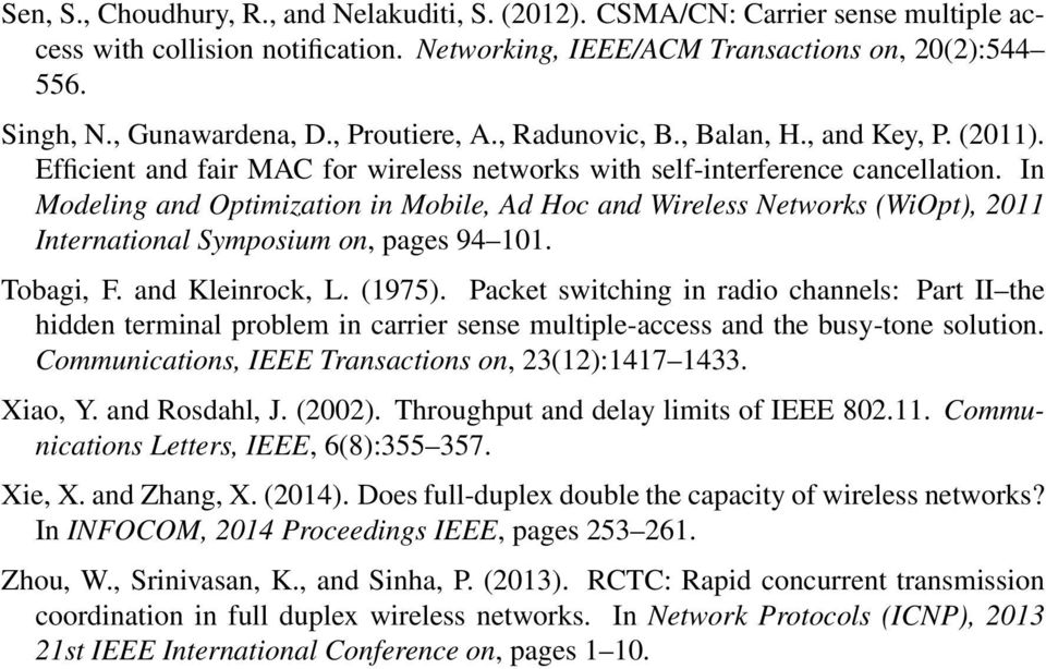 In Modeling and Optimization in Mobile, Ad Hoc and Wireless Networks (WiOpt), 2 International Symposium on, pages 94. Tobagi, F. and Kleinrock, L. (975).
