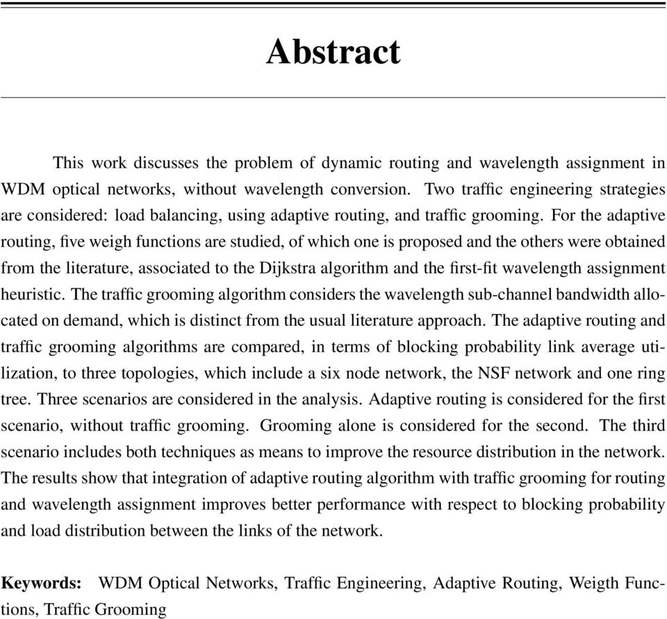 For the adaptive routing, five weigh functions are studied, of which one is proposed and the others were obtained from the literature, associated to the Dijkstra algorithm and the first-fit