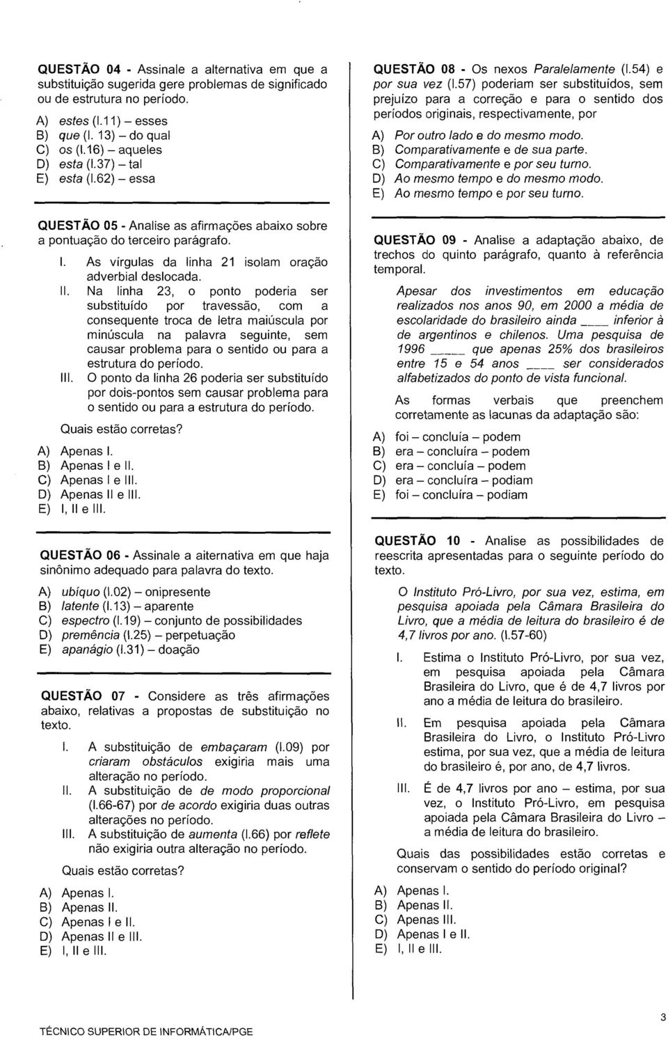 As virgulas da linha 21 isolam oragao adverbial deslocada. II.