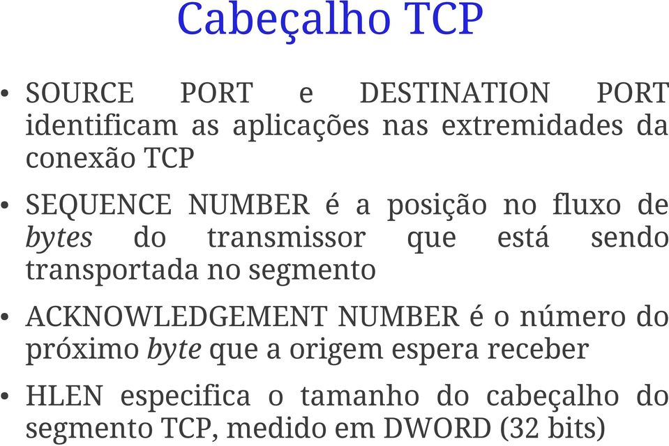 transportada no segmento ACKNOWLEDGEMENT NUMBER é o número do próximo byte que a origem