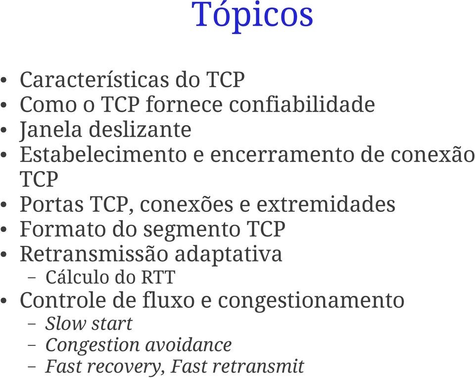 extremidades Formato do segmento TCP Retransmissão adaptativa Cálculo do RTT