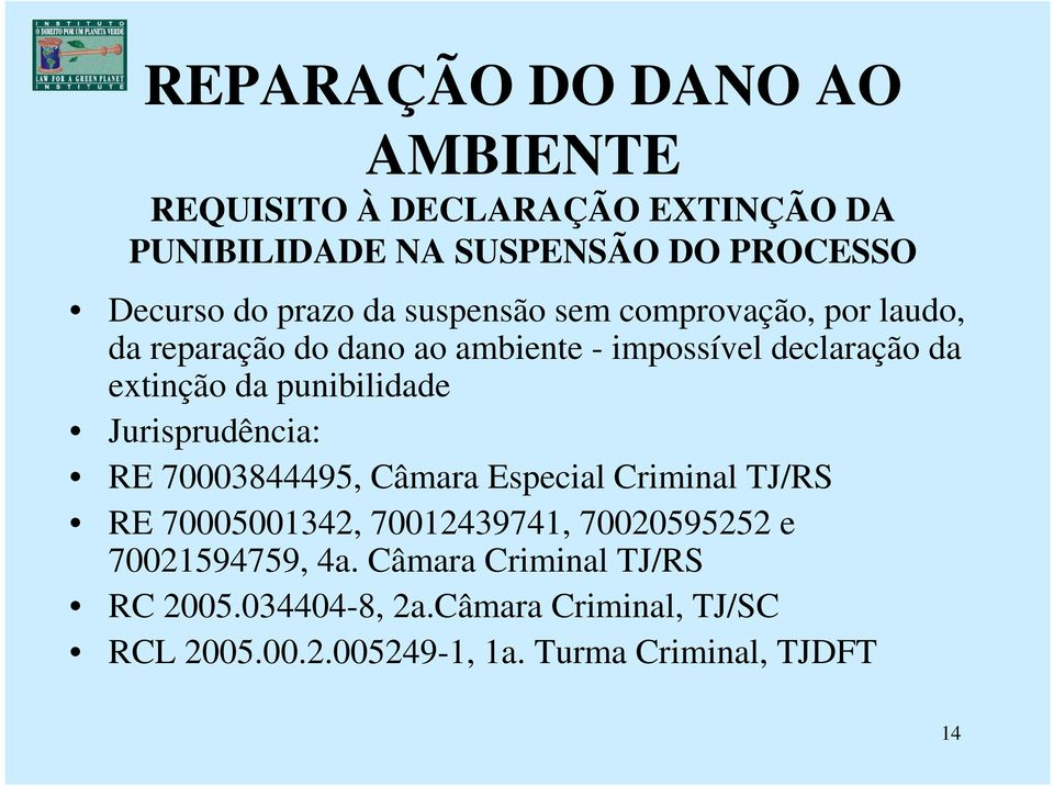 punibilidade Jurisprudência: RE 70003844495, Câmara Especial Criminal TJ/RS RE 70005001342, 70012439741, 70020595252 e