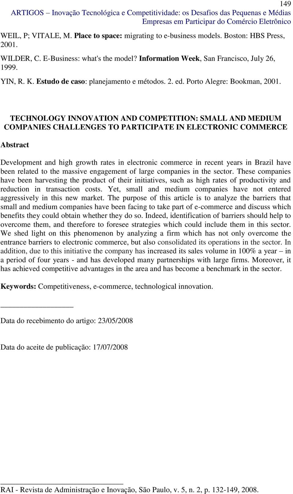 TECHNOLOGY INNOVATION AND COMPETITION: SMALL AND MEDIUM COMPANIES CHALLENGES TO PARTICIPATE IN ELECTRONIC COMMERCE Abstract Development and high growth rates in electronic commerce in recent years in