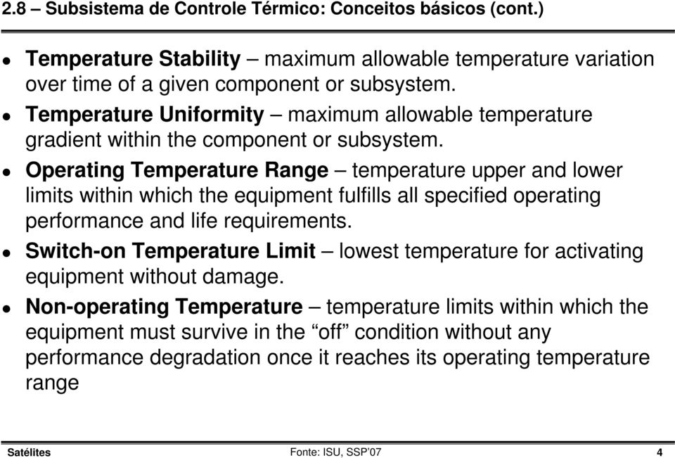 Operating Temperature Range temperature upper and lower limits within which the equipment fulfills all specified operating performance and life requirements.