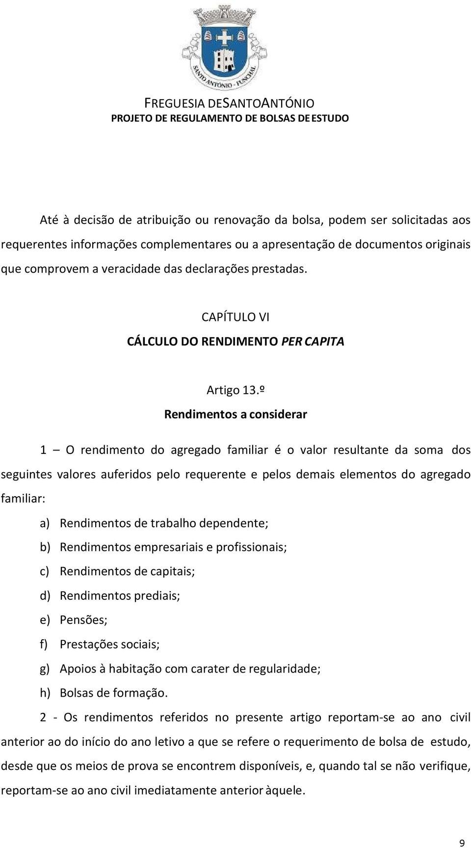 º Rendimentos a considerar 1 O rendimento do agregado familiar é o valor resultante da soma dos seguintes valores auferidos pelo requerente e pelos demais elementos do agregado familiar: a)