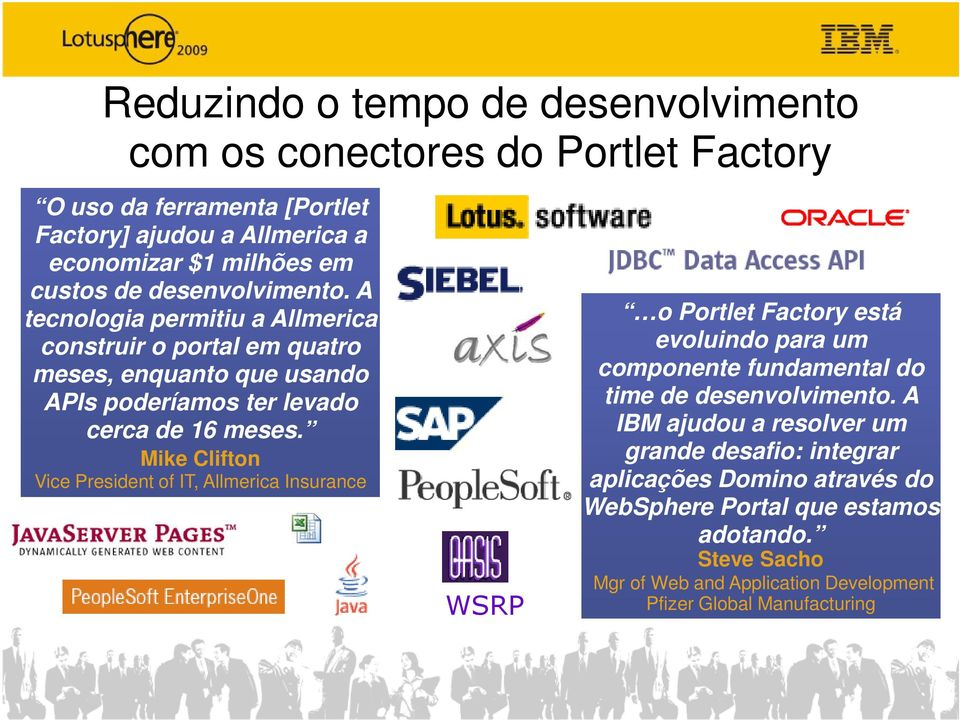 Mike Clifton Vice President of IT, Allmerica Insurance Excel WSRP o Portlet Factory está evoluindo para um componente fundamental do time de desenvolvimento.