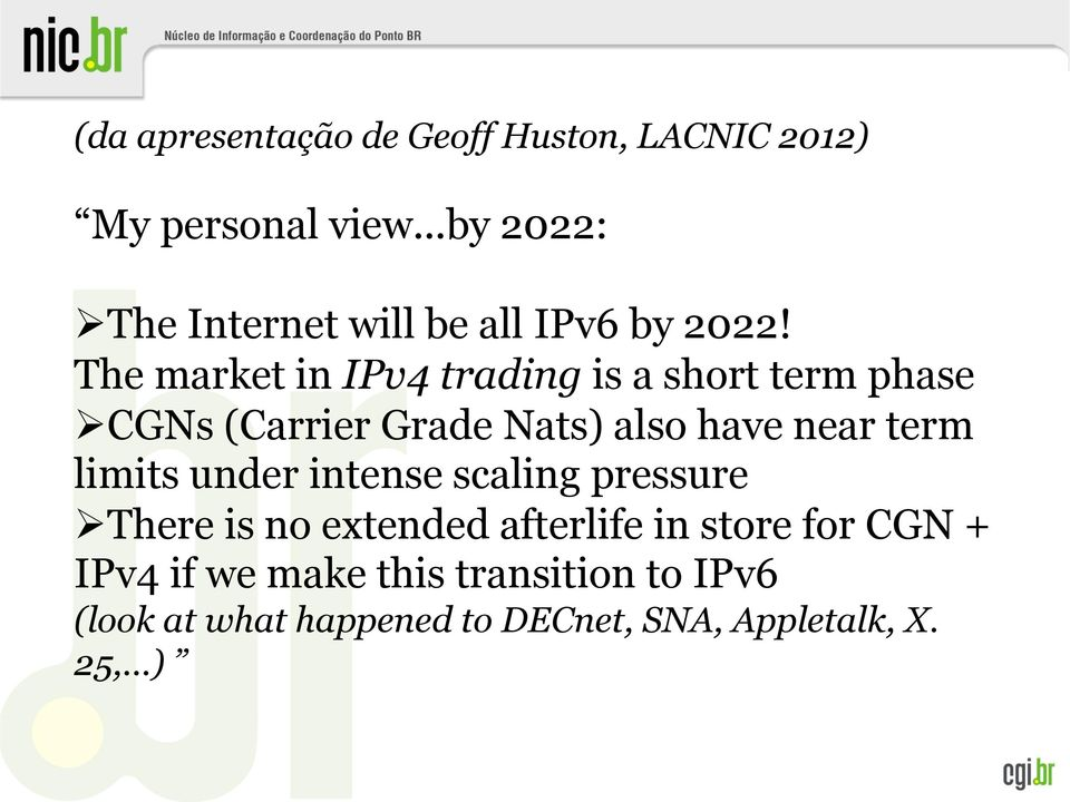 The market in IPv4 trading is a short term phase Ø CGNs (Carrier Grade Nats) also have near term