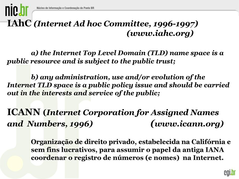 evolution of the Internet TLD space is a public policy issue and should be carried out in the interests and service of the public; ICANN (Internet