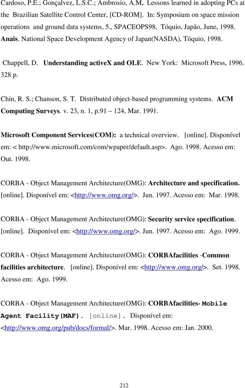 Understanding activex and OLE. New York: Microsoft Press, 1996. 328 p. Chin, R. S.; Chanson, S. T. Distributed object-based programming systems. ACM Computing Surveys. v. 23, n. 1, p.91 124, Mar.