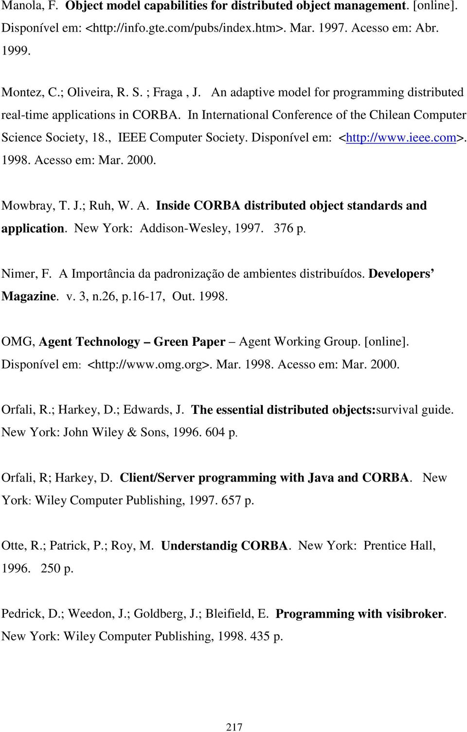 Disponível em: <http://www.ieee.com>. 1998. Acesso em: Mar. 2000. Mowbray, T. J.; Ruh, W. A. Inside CORBA distributed object standards and application. New York: Addison-Wesley, 1997. 376 p. Nimer, F.