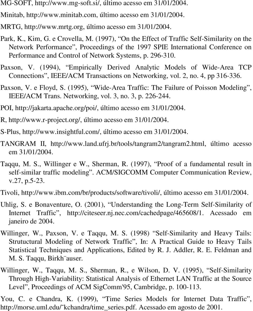 296-310. Paxson, V. (1994), Empirically Derived Analytic Models of Wide-Area TCP Connections, IEEE/ACM Transactions on Networking, vol. 2, no. 4, pp 316-336. Paxson, V. e Floyd, S.