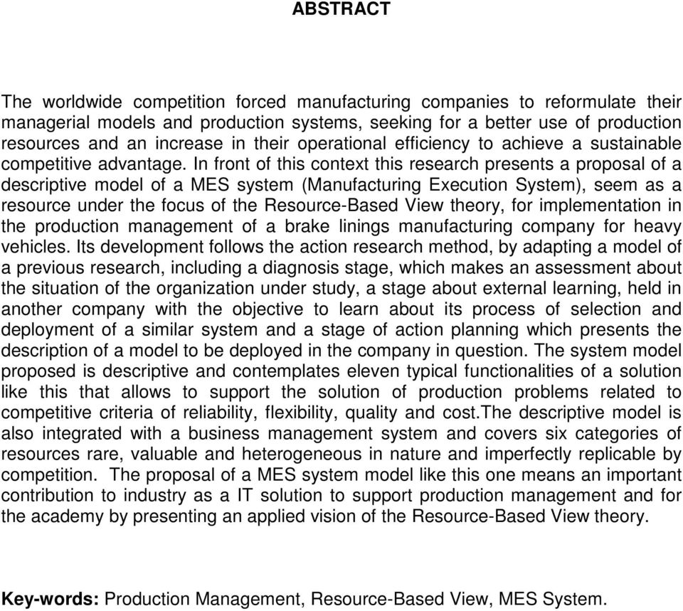 In front of this context this research presents a proposal of a descriptive model of a MES system (Manufacturing Execution System), seem as a resource under the focus of the Resource-Based View