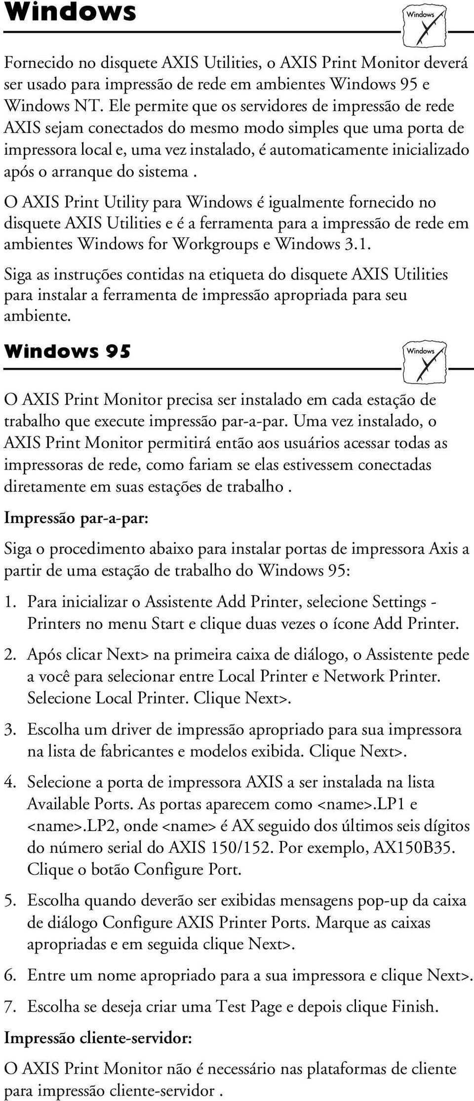 do sistema. O AXIS Print Utility para Windows é igualmente fornecido no disquete AXIS Utilities e é a ferramenta para a impressão de rede em ambientes Windows for Workgroups e Windows 3.1.
