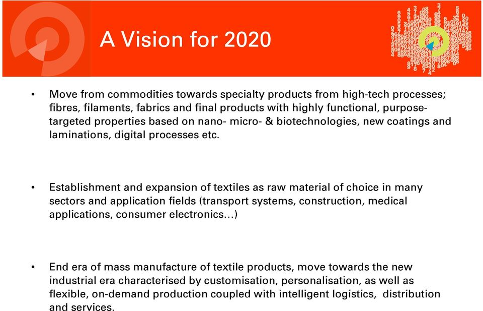 Establishment and expansion of textiles as raw material of choice in many sectors and application fields (transport systems, construction, medical applications, consumer